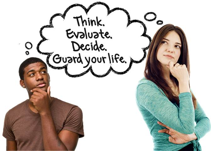 Think. Evaluate. Decide. Guard your life.